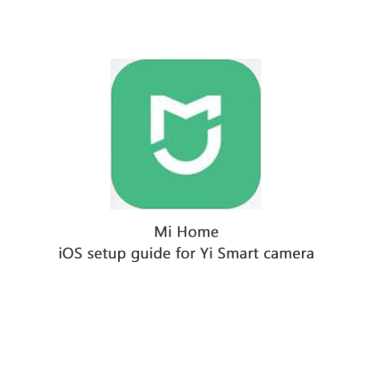 iOS guide to setup Xioami YI Smart Home camera